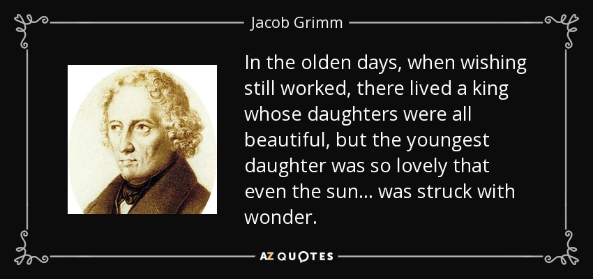 quote-in-the-olden-days-when-wishing-still-worked-there-lived-a-king-whose-daughters-were-jacob-grimm-49-82-47
