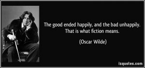 quote-the-good-ended-happily-and-the-bad-unhappily-that-is-what-fiction-means-oscar-wilde-198076