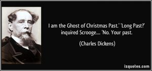 quote-i-am-the-ghost-of-christmas-past-long-past-inquired-scrooge-no-your-past-charles-dickens-305003